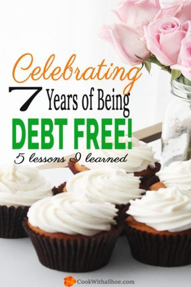 YESS! Celebrating 7 years of being debt free with ZERO Payments at all! It is possible to have a debt free life... click through to see the valuable lessons I've learned! |Cook With a Shoe