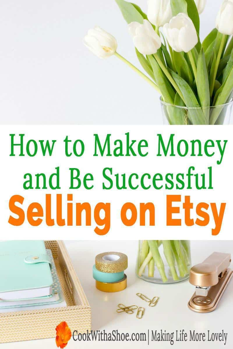 You can make a living selling on Etsy! All the best tips to be a successful seller! | Cook With a Shoe