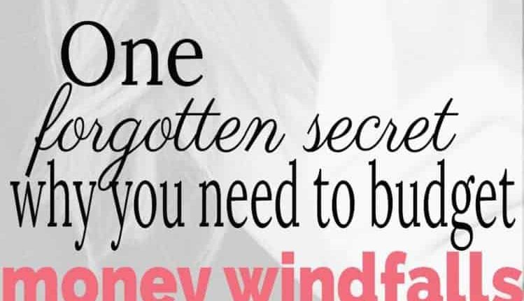 One forgotten secret why you need to budget money windfalls