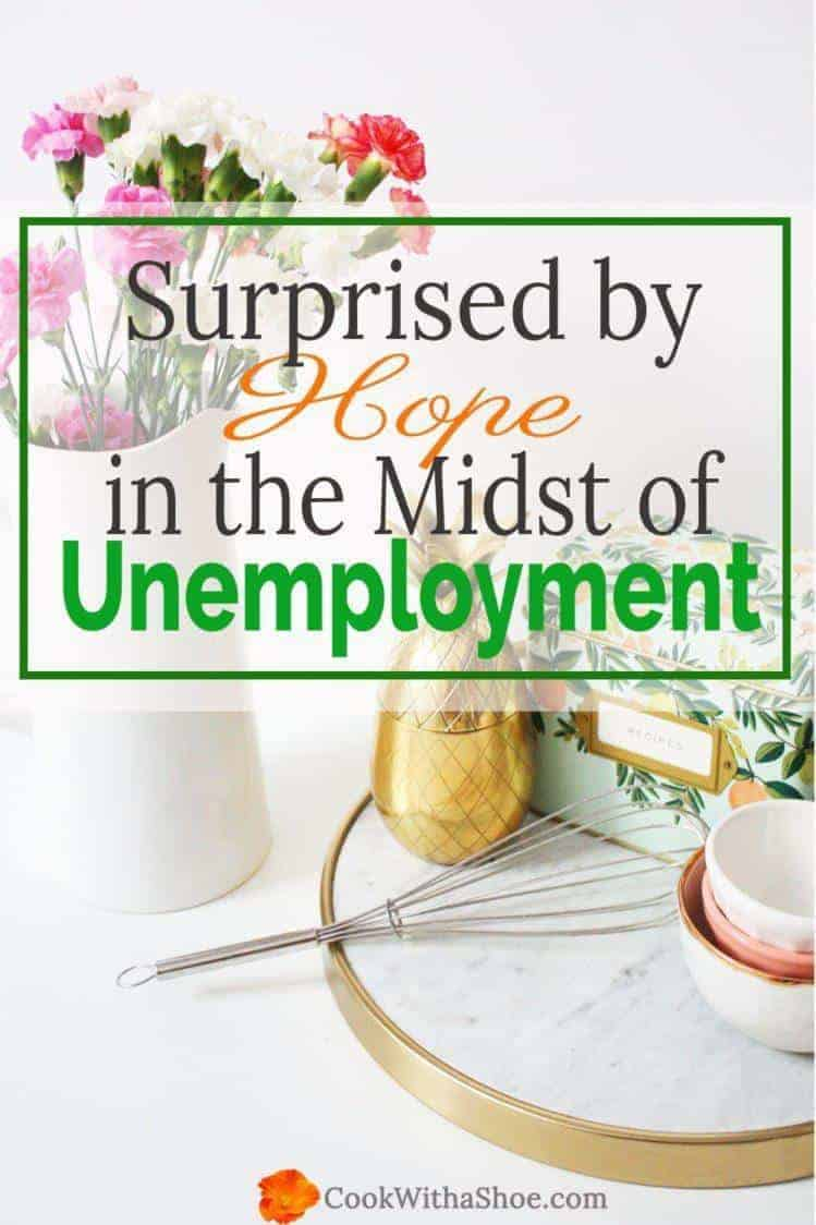 Facing unemployment? You can find HOPE and even THRIVE in your time of unemployment with these 5 ways! |Cook With a Shoe