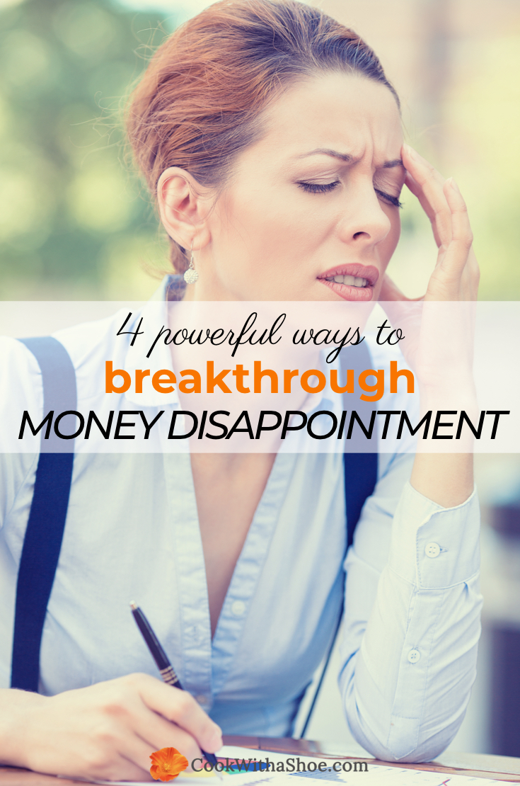 Inside: Crushed by money disappointments? Extra expenses. Setbacks. Medical bills, student loans and credit card debt that never go away. Try these 4 powerful ways to breakthrough money disappointments. #familybudget #money #debt #discouragement #moneymotivation #frugalliving #budget #savemoney | Cook With a Shoe