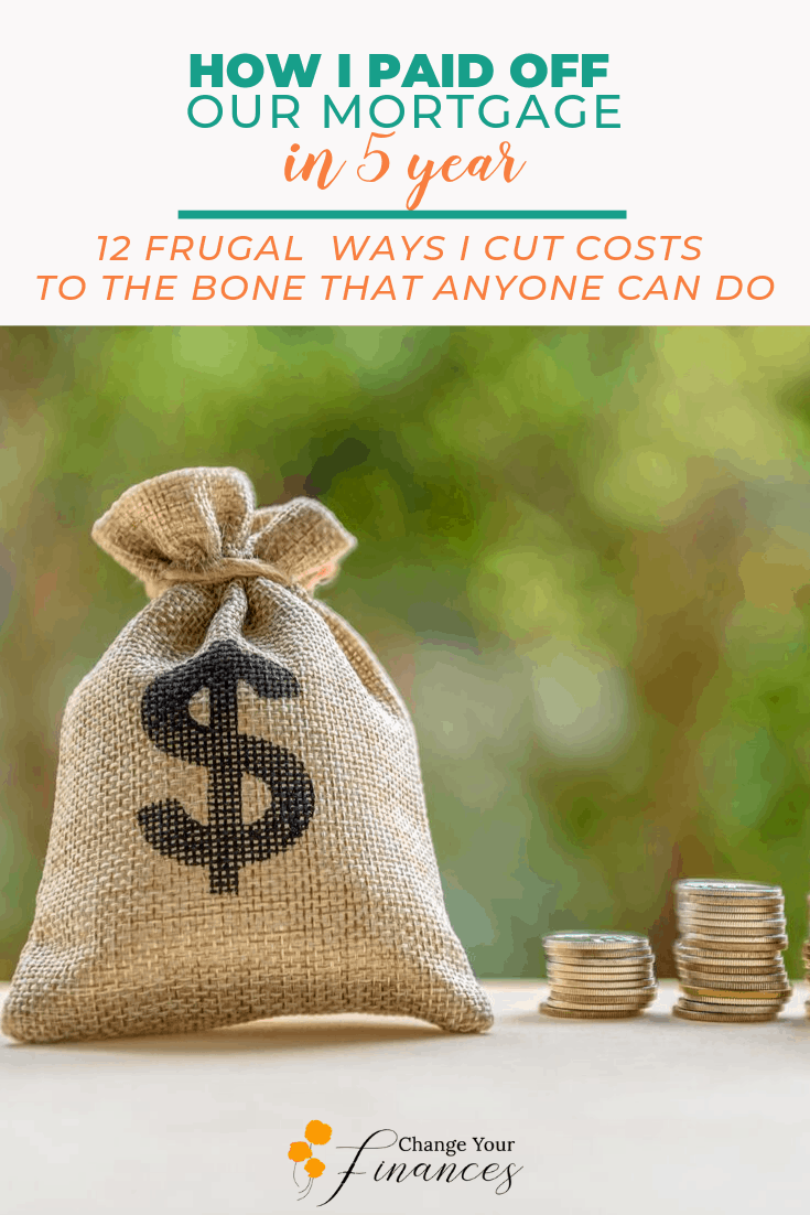 How I paid off our mortgage in 5 years. 12 ways I cut costs to the bone that anyone can do. #payingoffmortgageearly #debtpayoff #debtfree #howtopayoffhomeearly #frugal #waystosavemoney #moneytips |Change Your Finances