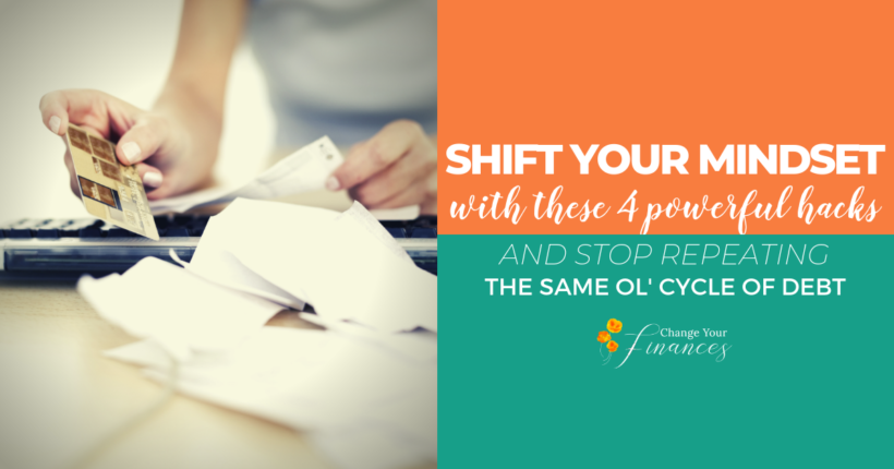 Shift your mindset with these 4 powerful hacks and stop repeating the same ol' cycle of debt