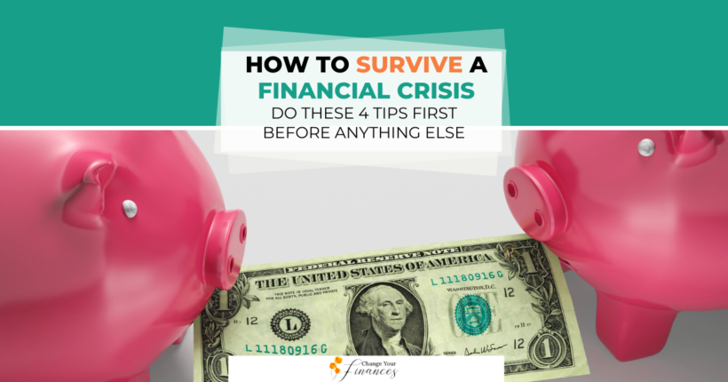 How To Survive A Financial Crisis – Do These 4 Tips First Before Anything Else